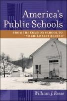 """America's public schools : from the common school to """"No Child Left Behind"""""""