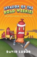 Invasion of the road weenies : and other warped and creepy tales