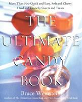 The ultimate candy book : more than 700 quick and easy, soft and chewy, hard and crunchy sweets and treats