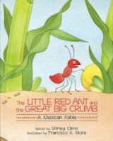 The little red ant and the great big crumb : a Mexican fable