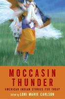 The moccasin thunder : contemporary American Indian stories for young adults