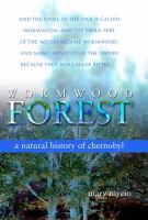 Wormwood forest : a natural history of Chernobyl