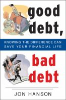 Good debt, bad debt : knowing the difference can save your financial life