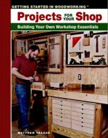 Projects for your shop : building your own workshop essentials