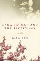 Snow flower and the secret fan : a novel