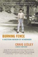 Burning fence : a Western memoir of fatherhood
