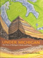 Under Michigan : the story of Michigan's rocks and fossils