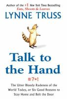 Talk to the hand : the utter bloody rudeness of the world today, or, six good reasons to stay home and bolt the door