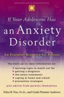 If your adolescent has an anxiety disorder : an essential resource for parents