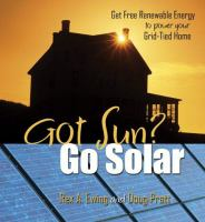 Got sun? go solar : get free renewable energy to power your grid-tied home