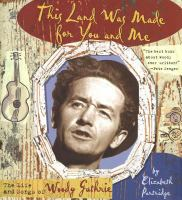 This land was made for you and me : the life and songs of Woody Guthrie