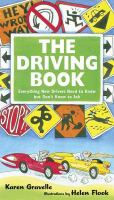 The driving book : everything new drivers need to know but don't know to ask
