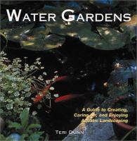 Water Gardens : a guide to creating, caring for, and enjoying aquatic landscaping