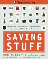 Saving stuff : how to care for and preserve your collectibles, heirlooms, and other prize possessions