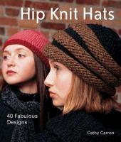 Hip knit hats : 40 fabulous designs