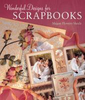 Wonderful designs for scrapbooks : ideas & inspiration to enhance your treasured photos