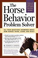 Horse behavior problem solver : your questions answered about how horses think, learn, and react