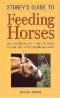 Storey's guide to feeding horses : lifelong nutrition, feed storage, feeding tips, pasture management