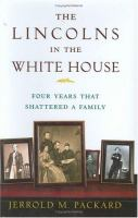 The Lincolns in the White House : four years that shattered a family
