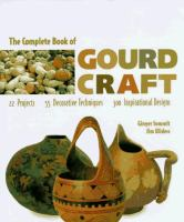 The complete book of gourd craft : 22 projects, 55 decorative techniques, 300 inspirational designs