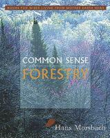 Common sense forestry
