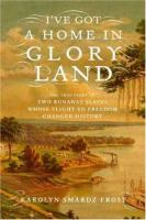 I've got a home in glory land : a lost tale of the underground railroad