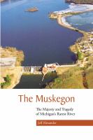 The Muskegon : the majesty and tragedy of Michigan's rarest river
