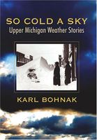 So cold a sky : upper Michigan weather stories