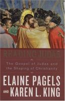 Reading Judas : the Gospel of Judas and the shaping of Christianity
