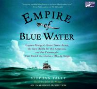 Empire of blue water : [Captain Morgan's great pirate army, the epic battle for the Americas, and the Catas] (AUDIOBOOK)