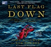 Last flag down : [the epic journey of the last Confederate warship] (AUDIOBOOK)
