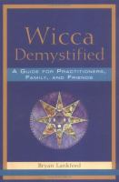 Wicca demystified : a guide for practitioners, their family, and friends