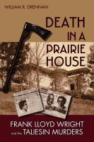 Death in a prairie house : Frank Lloyd Wright and the Taliesin murders