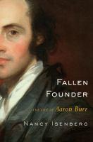 Fallen founder : the life of Aaron Burr
