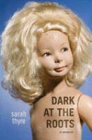 Dark at the roots : a memoir