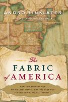The fabric of America : how our borders and boundaries shaped the country and forged our national identity