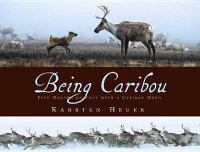 Being caribou : five months on foot with a caribou herd