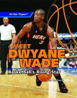Meet Dwyane Wade : basketball's rising star