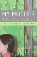 My mother the cheerleader : a novel