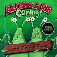 Aliens are coming! : the true account of the 1938 War of the worlds radio broadcast