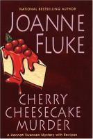 Cherry cheesecake murder : a Hannah Swensen mystery with recipes