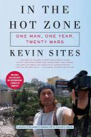 In the hot zone : one man, one year, twenty-one wars