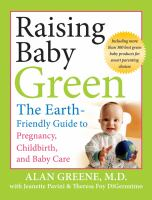 Raising baby green : the earth-friendly guide to pregnancy, childbirth, and baby care