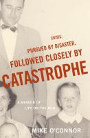 Crisis, pursued by disaster, followed closely by catastrophe : a memoir of life on the run