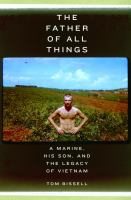 The father of all things : a Marine, his son, and the legacy of Vietnam