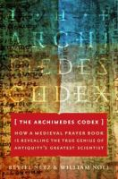 The Archimedes codex : how a medieval prayer book is revealing the true genius of antiquity's greatest scientist
