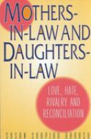 Mothers-in-law and daughters-in-law : love, hate, rivalry and reconciliation