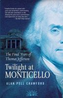 Twilight at Monticello : the final years of Thomas Jefferson