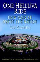 One helluva ride : how NASCAR swept the nation