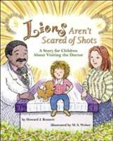 Lions aren't scared of shots : a story for children about visiting the doctor